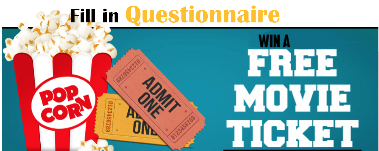 Fill in the questionnaire. Win FREE movie tickets