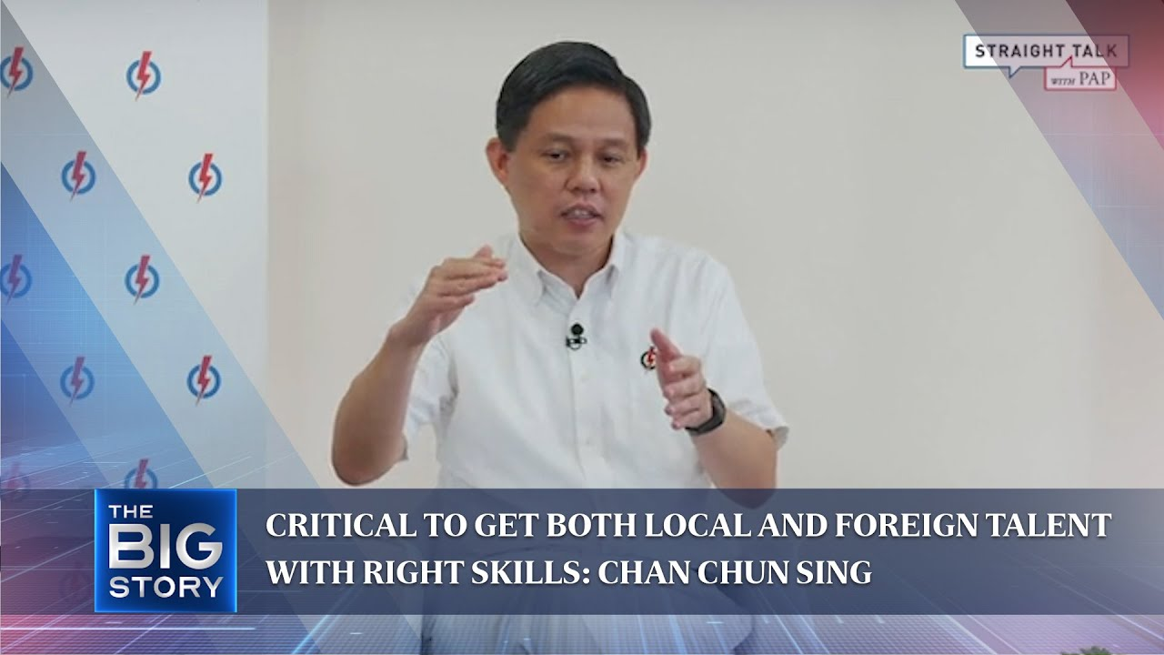Critical to get both local and foreign talent with right skills: Chan Chun Sing | THE BIG STORY